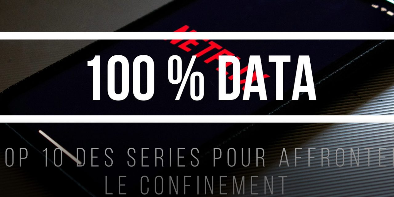 [100% DATA] Top 10 des séries pour passer le temps en confinement !
