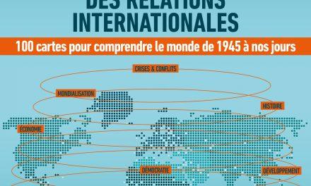 [Fiche lecture] Atlas des relations internationales – 100 cartes pour avoir une vision complète du monde et des enjeux actuels