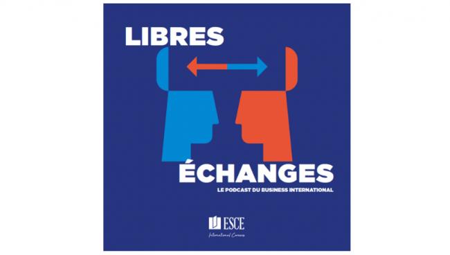 L'ESCE lance 'Libres Echanges', le podcast de l'actualité du business international