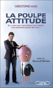Neuf grand chefs d'entreprises ont confié leurs plus grands « coups » intuitifs à Christophe Haag, ou comment ils ont adopté la « Poulpe attitude », utilisant leur intuition pour prendre les bonnes décisions.