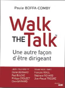 Paule Boffa-Comby vient de publier « Walk the Talk : une autre façon d'être dirigeant » aux éditions cherche midi. Fort du témoignage de 10 grands patrons, cet ouvrage propose un regard nouveau sur l'entreprise et les dirigeants.