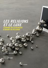 « Les religions et le luxe : l'éthique de la richesse d'Orient en Occident » Un ouvrage de Pascal Morand, Directeur Général de ESCP Europe