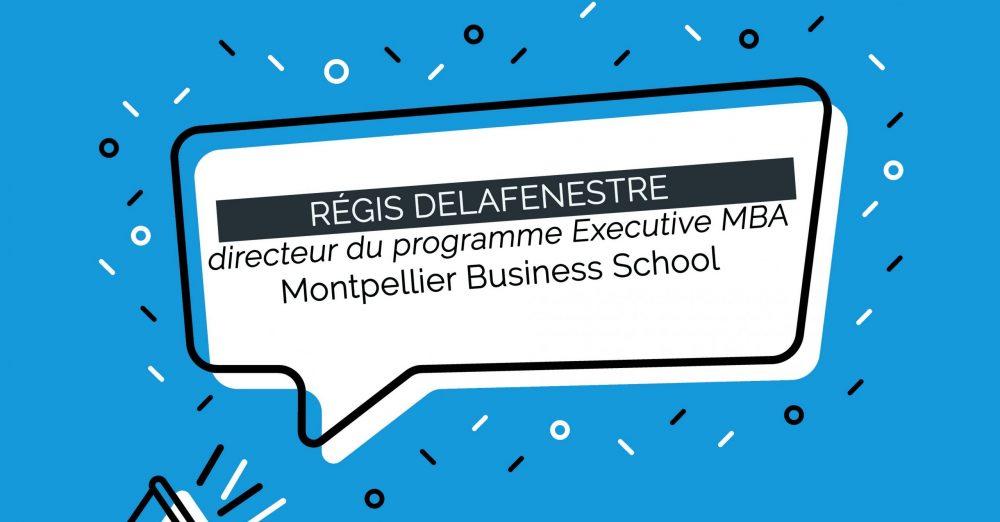 Régis DELAFENESTRE nommé directeur du programme Executive MBA de Montpellier Business School