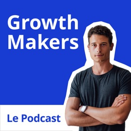 GrowthMakers, le podcast de Gabriel Gourovitch
