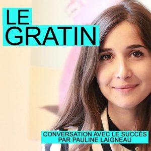 Le gratin, le podcast de Pauline Laigneau