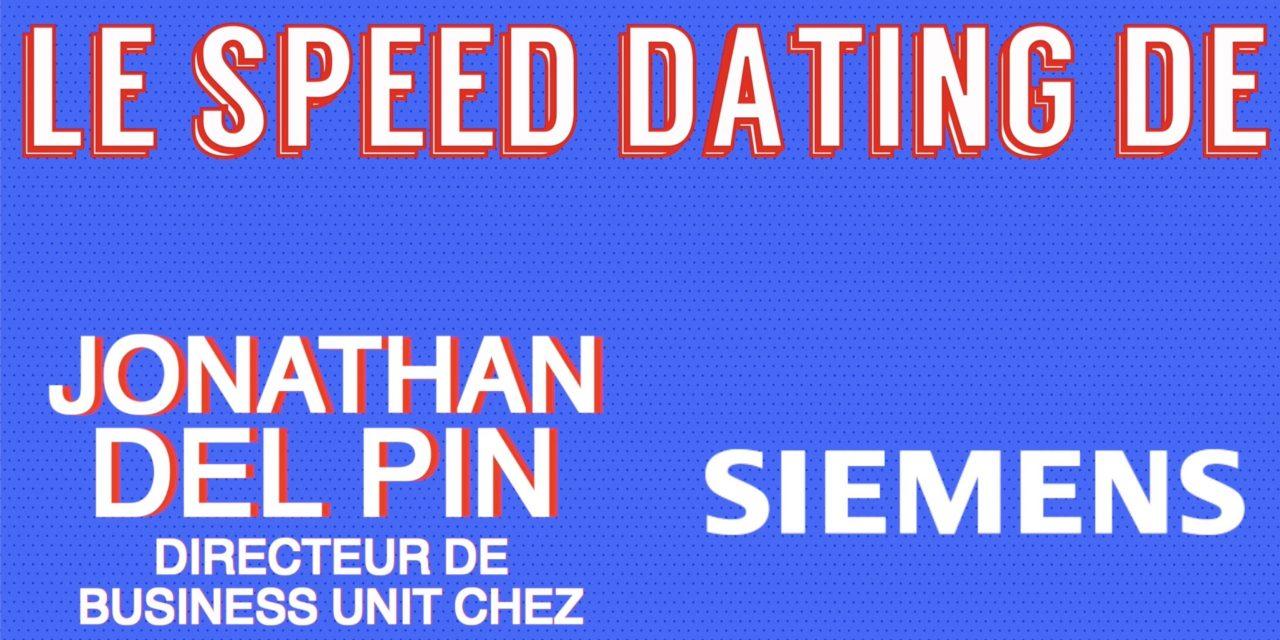 Le Speed Dating de Jonathan Del Pin, directeur de business unit chez Siemens