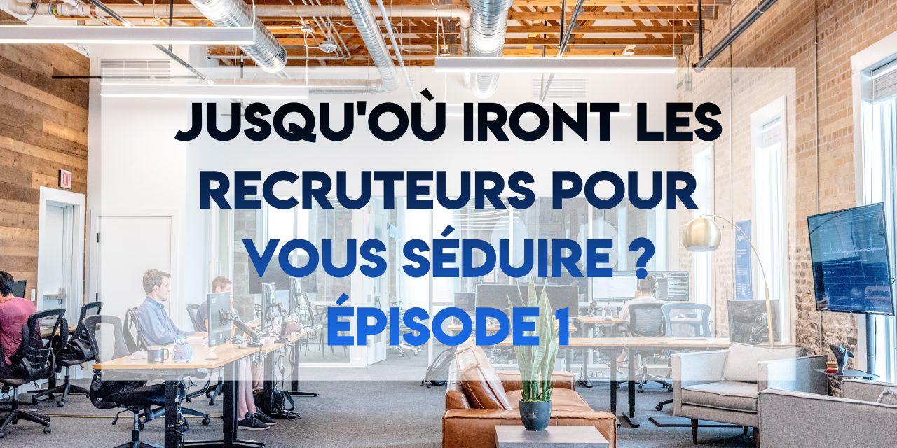 [JUSQU'OÙ IRONT LES RECRUTEURS POUR VOUS SÉDUIRE ? #1] : Les process de recrutement